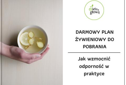 Jak wzmocnić odporność w praktyce - darmowy plan żywieniowy do pobrania, www.dietazglowa.pl, Monika Prusaczyk